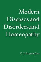 Modern Diseases and Disorders, and Homeopathy
