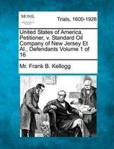 United States of America, Petitioner, V. Standard Oil Company of New Jersey et al., Defendants Volume 1 of 16