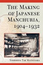 The Making of Japanese Manchuria 1904-1932