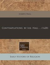 Contemplations. by IOS. Hall ... (1620)