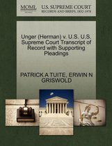 Unger (Herman) V. U.S. U.S. Supreme Court Transcript of Record with Supporting Pleadings
