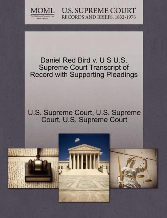 Daniel Red Bird V. U S U.S. Supreme Court Transcript of Record with Supporting Pleadings