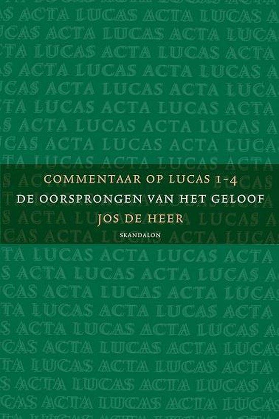 Commentaar op Lucas 1 de oorsprongen van het geloof - Jos de Heer |