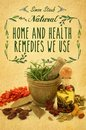 Natural Home and Health Remedies We Use