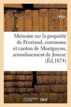 Memoire sur la propriete de Peurtaud, commune et canton de Montguyon, arrondissement de Jonzac