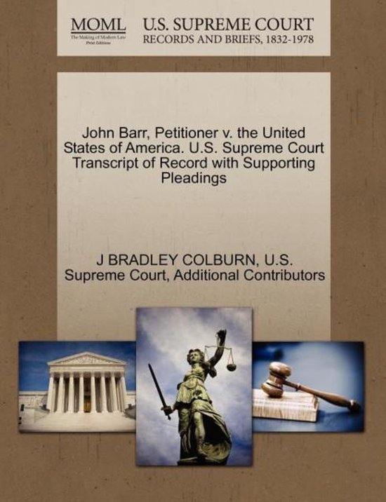 John Barr, Petitioner V. the United States of America. U.S. Supreme Court Transcript of Record with Supporting Pleadings