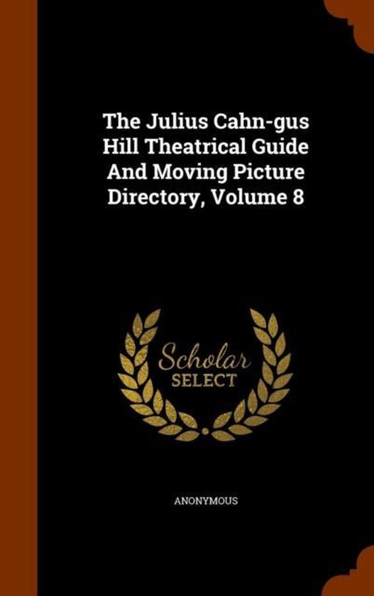 The Julius Cahn-Gus Hill Theatrical Guide and Moving Picture Directory, Volume 8