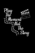 Play The Moment Not The Story