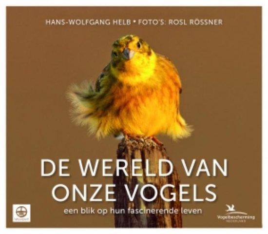 De wereld van onze vogels. Een blik op hun fascinerende leven - Hans-Wolfgang Helb |