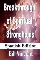Breakthrough of Spiritual Strongholds (Spanish Edition)