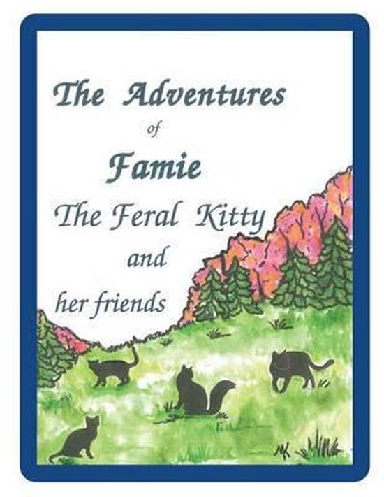 The Adventures of Famie the Feral Kitty and Her Friends