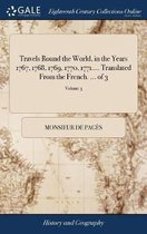Travels Round the World, in the Years 1767, 1768, 1769, 1770, 1771.... Translated from the French. ... of 3; Volume 3