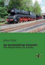 Die Hundertjahrige Eisenbahn
