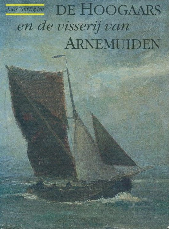 De hoogaars en de visserij van Arnemuiden - J. van Beylen |