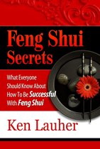 Feng Shui Secrets: What Everyone Should Know About How To Be Successful With Feng Shui