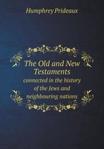 The Old and New Testaments Connected in the History of the Jews and Neighbouring Nations