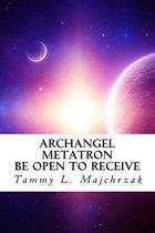 Archangel Metatron - Be Open to Receive