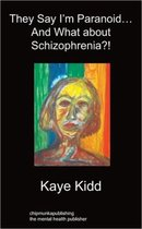 They Say I'm Paranoid... and What About Schizophrenia?!