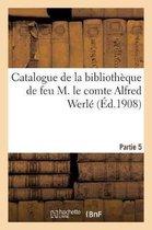 Catalogue de la Biblioth que de Feu M. Le Comte Alfred Werl . Partie 5