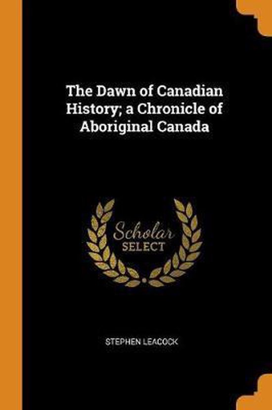 The Dawn of Canadian History; A Chronicle of Aboriginal Canada