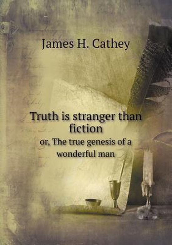 Truth Is Stranger Than Fiction Or, the True Genesis of a Wonderful Man