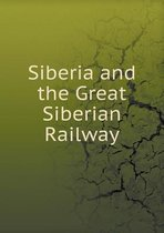 Siberia and the Great Siberian Railway