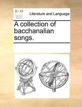 A Collection of Bacchanalian Songs.