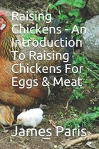 Raising Chickens - An Introduction to Raising Chickens for Eggs & Meat