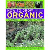 How to Grow Organic Vegetables, Fruit, Herbs and Flowers