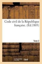 Code Civil de la Republique Francaise. Tome 2