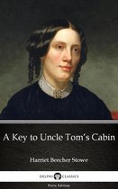 A Key to Uncle Tom's Cabin by Harriet Beecher Stowe - Delphi Classics (Illustrated)