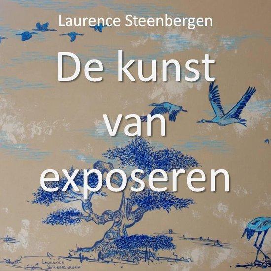 De kunst van exposeren - Laurence Steenbergen |