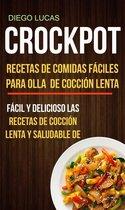 Crockpot: Recetas de Comidas fáciles para Olla de coccion lenta (Fácil Y Delicioso Las Recetas De Coccion Lenta Y Saludable De)