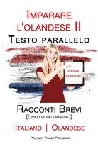 Imparare l'olandese II - Testo parallelo - Racconti Brevi (Livello intermedio) Italiano - Olandese