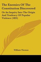 the Enemies of the Constitution Discovered: Or an Inquiry Into the Origin and Tendency of Popular Violence (1835)