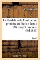 La legislation de l'instruction primaire en France depuis 1789 jusqu'a nos jours Tome 3