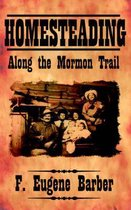 HOMESTEADING Along the Mormon Trail