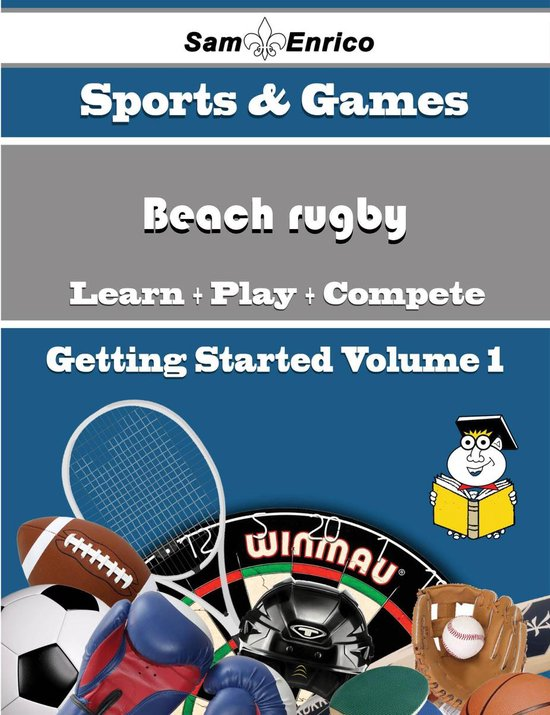 A Beginners Guide to Beach rugby (Volume 1)
