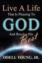 Live a Life That Is Pleasing to God and Receive His Best!