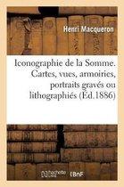 Iconographie du departement de la Somme ou Catalogue des cartes, vues, armoiries