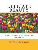 Delicate Beauty- Poems Inspired by Nature & Life Volume 2