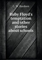 Ruby Floyd's Temptation and Other Stories about Schools