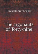 The Argonauts of 'forty-Nine
