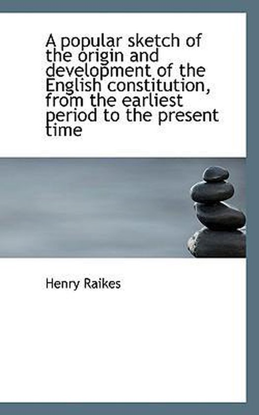 A Popular Sketch of the Origin and Development of the English Constitution, from the Earliest Period