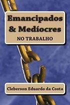 Emancipados & Mediocres No Trabalho
