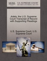 Adela, the U.S. Supreme Court Transcript of Record with Supporting Pleadings