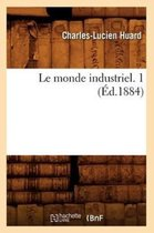 Le Monde Industriel. 1 (�d.1884)