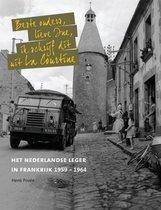 Beste ouders, lieve Ine, ik schrijf dit uit La Courtine. Het Nederlandse leger in Frankrijk 1959-1971