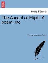 The Ascent of Elijah. a Poem, Etc.