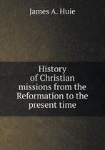 History of Christian Missions from the Reformation to the Present Time